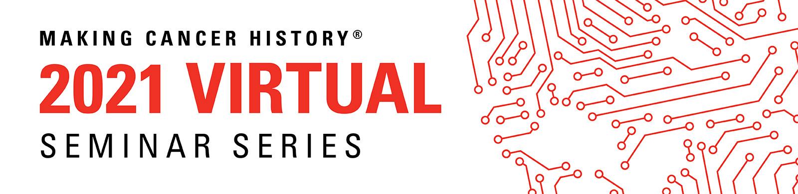 Making Cancer History-2021 Virtual-Seminar Series
